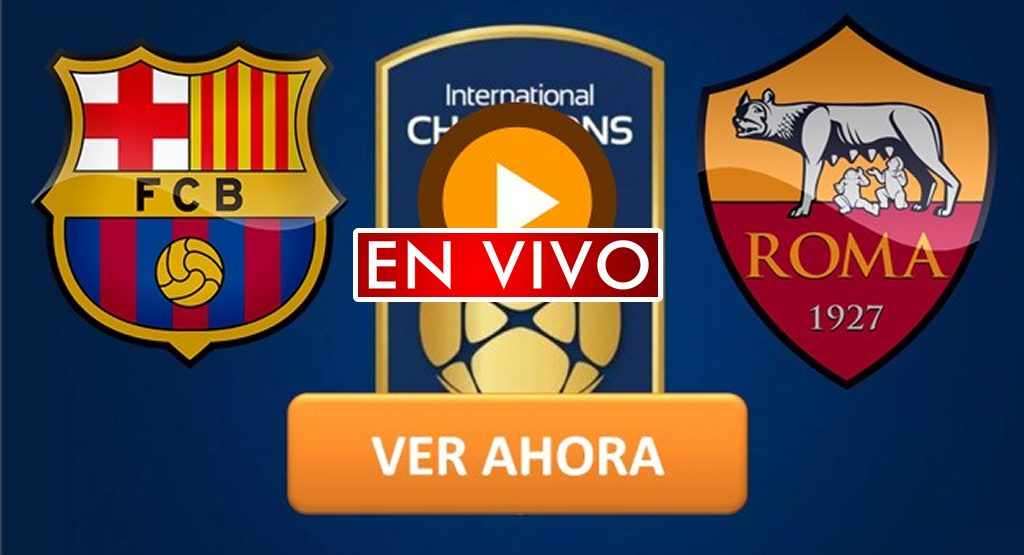 barcelona_vs_roma_en_vivo_online_international_champions_cup
