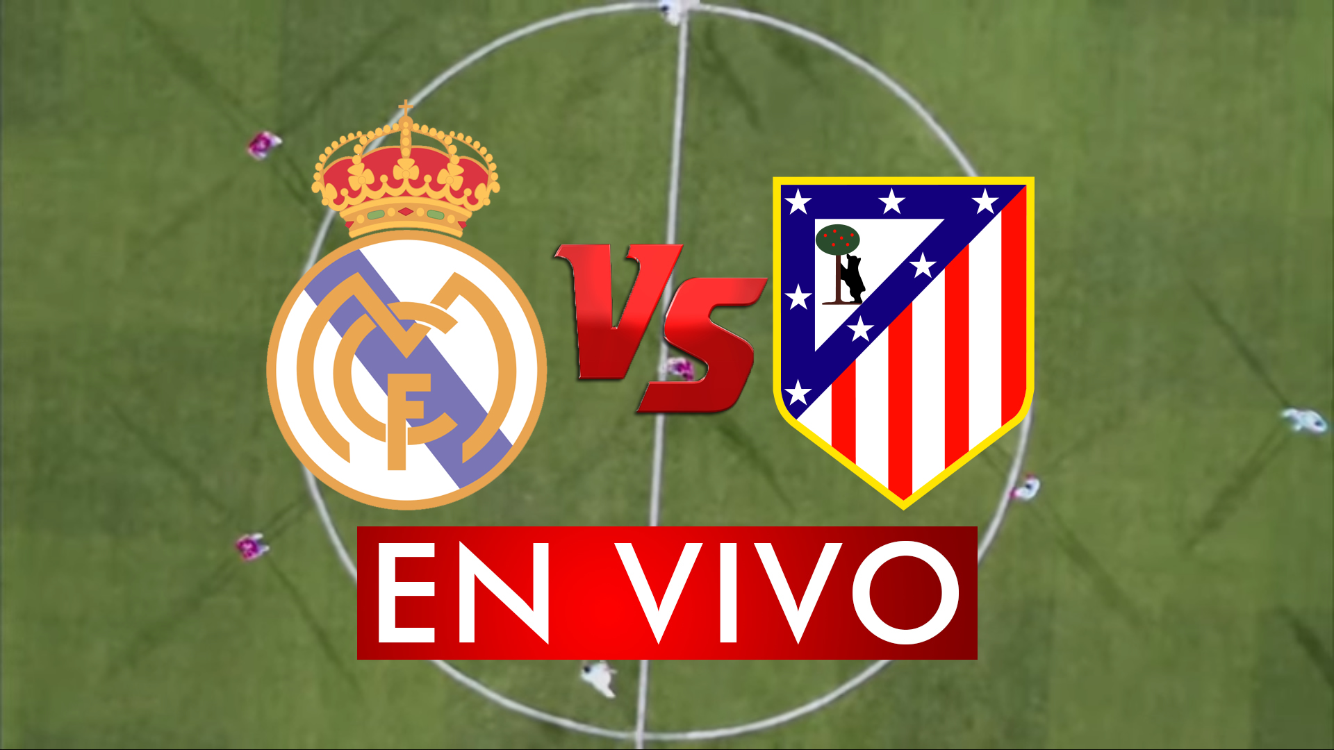 Real Madrid vs Atletico de Madrid EN VIVO ONLINE Live Steaming
